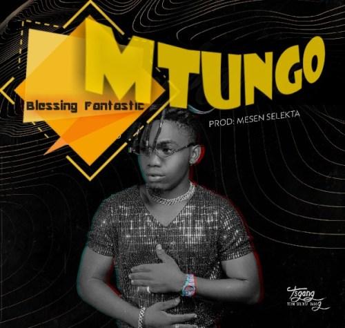 Blessing Fantastic – Mtungo