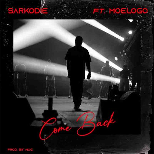 Sarkodie – Come Back Ft Moelogo (Prod. by MOG)