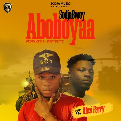SodjaBoy Ft Afezi Perry - Aboboyaa (Prod. By BodyBeatz)