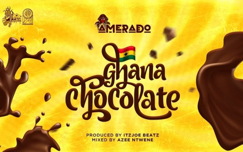Amerado – Ghana Chocolate (Prod By ItzJoe Beatz)