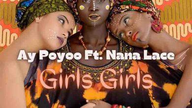Photo of Ay Poyoo – Girls Girls Ft Nana Lace (Prod By Tom Beatz)