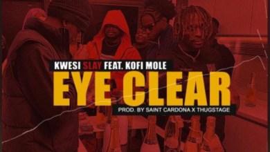 Photo of Kwesi Slay – Eye Clear Ft Kofi Mole