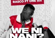 Rasco Ft. One Six – We Ni Nani