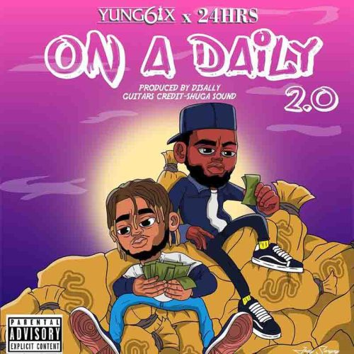 Yung6ix - On A Daily 2.0 Ft 24Hrs (Prod. By Disally)