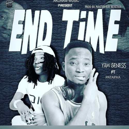 Yaw Genesis Ft Patapaa - End Time (Prod. By Master Kay Beatz)