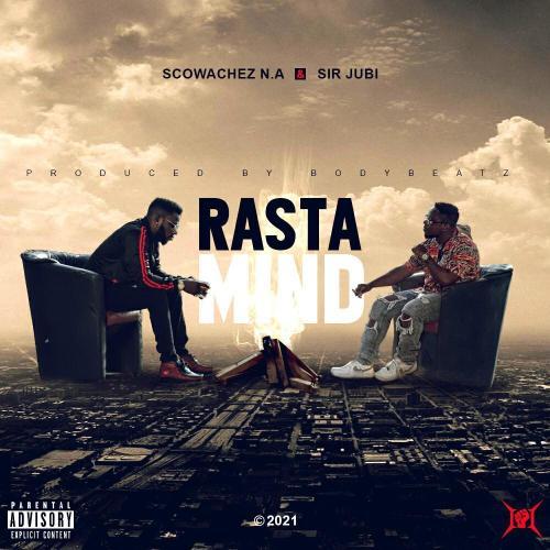 Scowachez N.A & Sir Jubi - Rasta Mind (Prod By Bodybeatz)