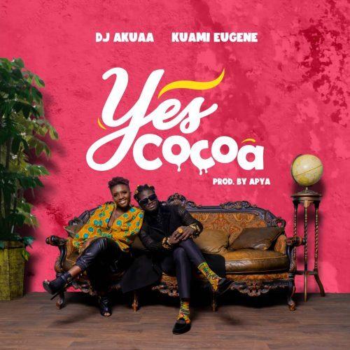 DJ Akuaa – Yes Cocoa Ft Kuami Eugene