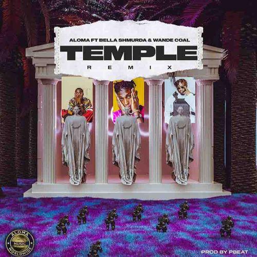 Aloma - Temple Remix Ft Bella Shmurda & Wande Coal
