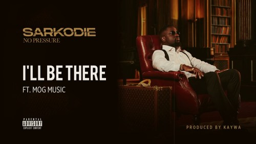 Sarkodie – I'll Be There Ft MOG Music