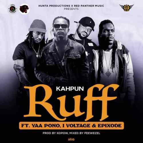 Kahpun – Ruff Ft Epixode x I-Voltage x Yaa Pono