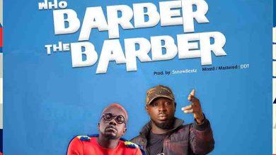 Ajeezay - Who Barber the Barber Ft Kwame Yogot
