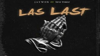 Jaywon Ft Seyi Vibez – Last Last Lyrics