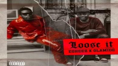 Olamide x Eskeez – Loose It Lyrics