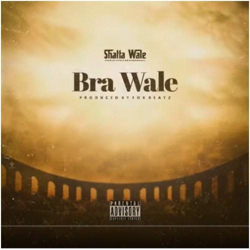Shatta Wale – Bra Wale
