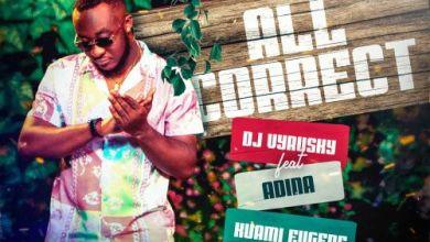 DJ Vyrusky – All Correct Ft Adina Thembi & Kuami Eugene