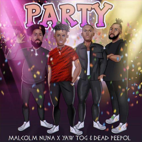 Malcolm Nuna – Party Ft Yaw TOG & Dead Peepol