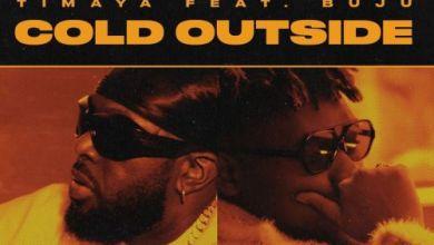 Timaya Ft Buju – Cold Outside Lyrics