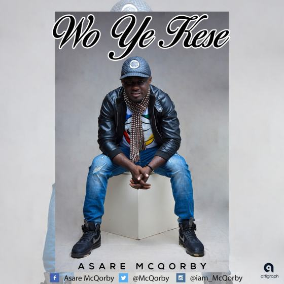 Asare McQor– Wo Ye Kese (Prod. By DeLaw)