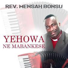 Rev Mensah Bonsu – Yehowa Ne Mabankese
