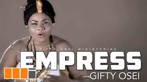 Empress Gifty Osei – Ebibi Nwom