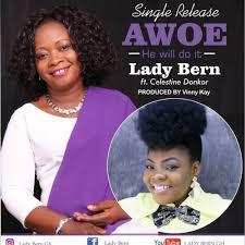 Lady Bern ft Celestine Donkor – Awoe [He will do it]