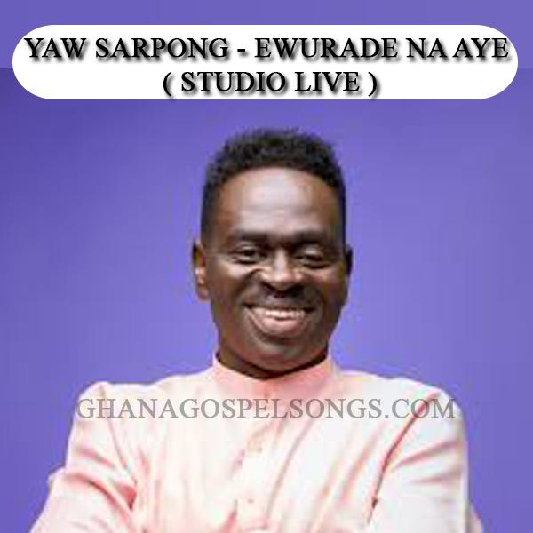 Yaw Sarpong - Ewurade Na Aye (Studio Live )