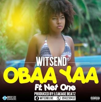 Witsend – Obaa Yaa Ft. Net1 (Prod. By Leakage Beatz)(www.GhanaMix.com)