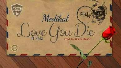 Love You Die by Medikal feat. Falz