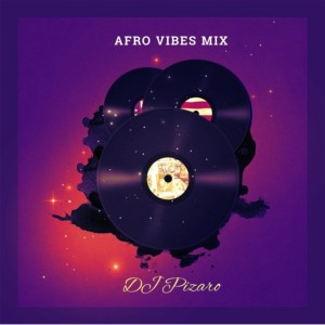 Afro Vibes Mix By DJ Pizaro
