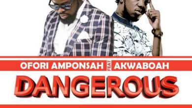 Photo of Audio: Dangerous by Ofori Amponsah feat. Akwaboah