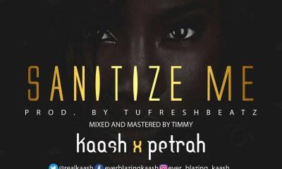 Sanitize Me by Kaash ft. Petrah