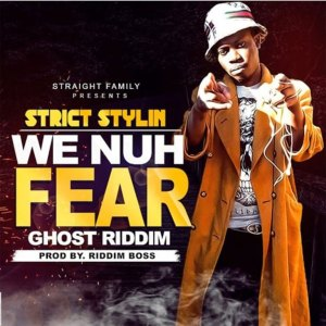 We Nuh Fear by Strict Stylin