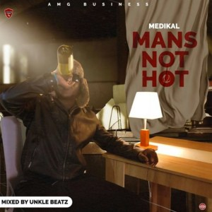 Mans Not Hot by Medikal