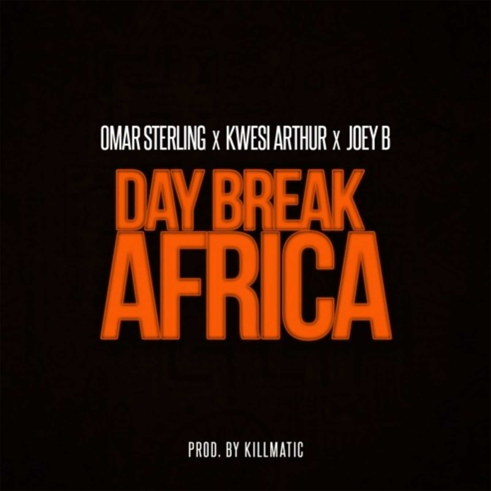 Day Break Africa by Omar Sterling feat. Kwesi Arthur & Joey B