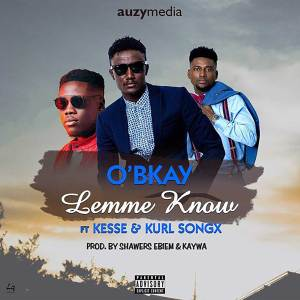 Lemme Know by O'Bkayfeat. Kesse & Kurl Songx