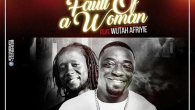Fault Of A Woman by Dada Hafco feat. Wutah Afriyie