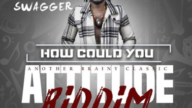 Photo of Audio: How Could You (Attitude Riddim) by Rootical Swagger
