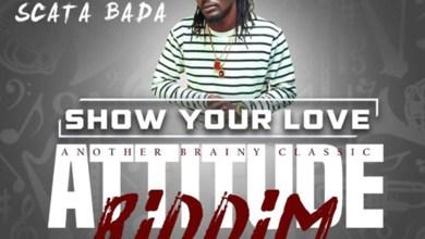 Photo of Audio: Show Your Love (Attitude Riddim) by Scata Bada