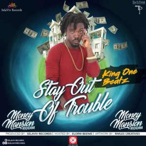 Stay Out Of Trouble (Money Mansion Riddim) by King One Beatz
