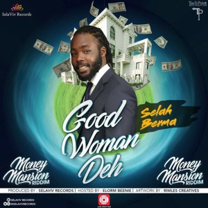 Good Woman Deh (Money Mansion Riddim) by Selah Berma