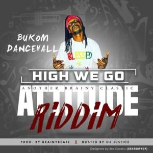 High We Go (Attitude Riddim) by Bukom Dancehall