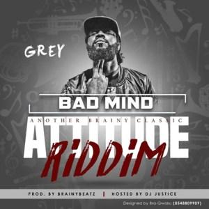 Bad Mind (Attitude Riddim) by Grey