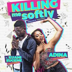 Killing Me Softly by Adina feat. Kuami Eugene