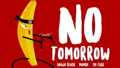 Photo of Audio: No Tomorrow by Anajo Black feat. Mamba & Yo Figg