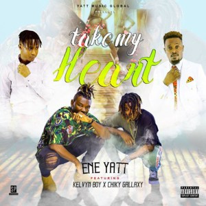 Take My Heart by ENE Yatt feat. Gallaxy & Kelvyn Boy