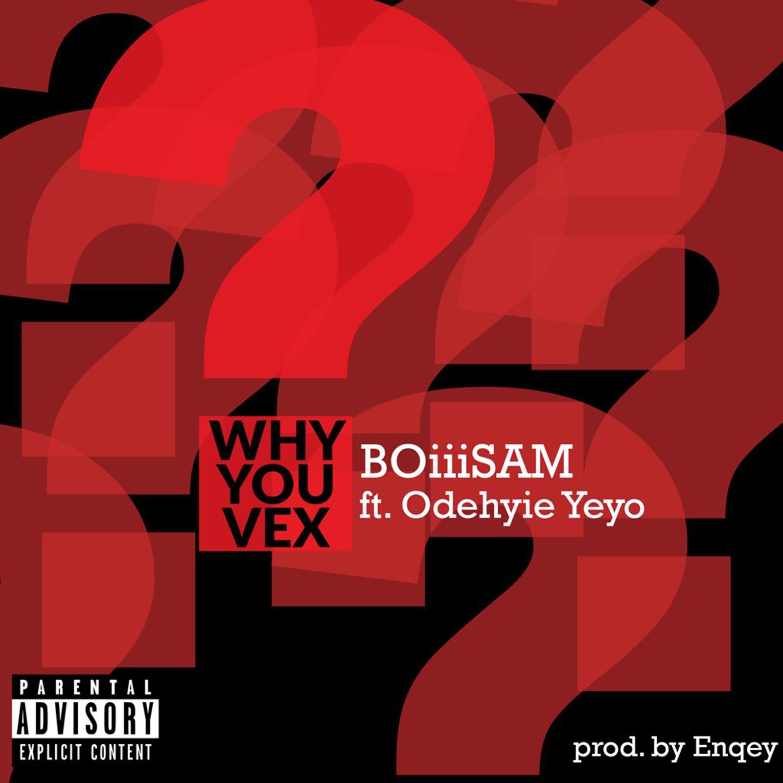 Why You Vex by BoiiiSam feat. Odehyie Yeyo