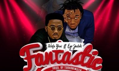 Fantastic by Wofa Yaw feat. Eye Judah