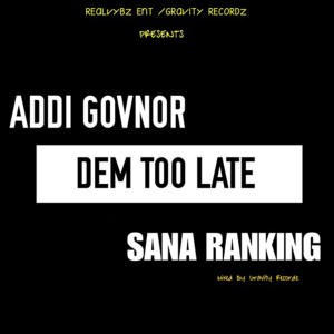 Dem Too Late by Addi Govnor & Sana Ranking