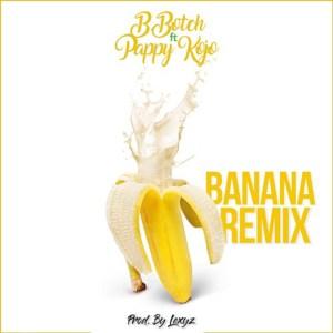 Banana Remix by B.Botch feat. Pappy Kojo