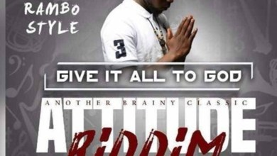 Photo of Audio: Give It All To God (Attitude Riddim) by Rambo Style